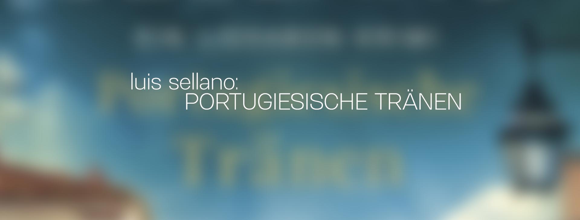 luis sellano portugiesische traenen_header